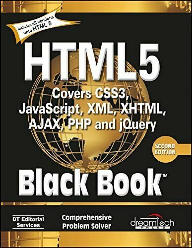 HTML 5 BLACK BOOK, COVERS CSS 3, JAVASCRIPT, XML, XHTML, By Dt Editorial NEW |