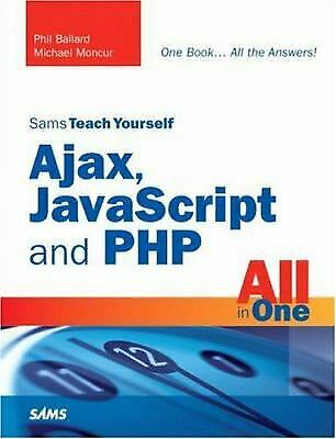 Sams Teach Yourself Ajax, JavaScript, and PHP All in One by Ballard, Phil |