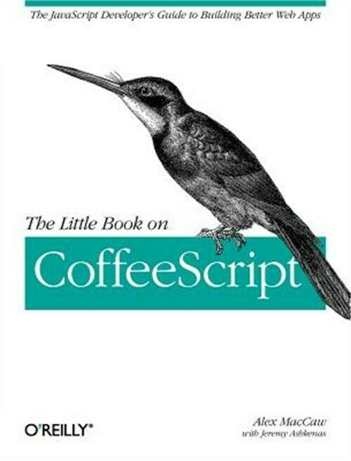 The Little Book on Coffeescript: The JavaScript Developer's Guide to Building Be |