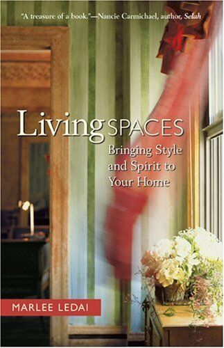 Living Spaces : Bringing Style and Spirit to Your Home by Marlee LeDai |