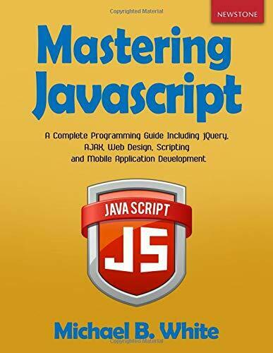 MASTERING JAVASCRIPT: A COMPLETE PROGRAMMING GUIDE By Michael B. White **Mint** |