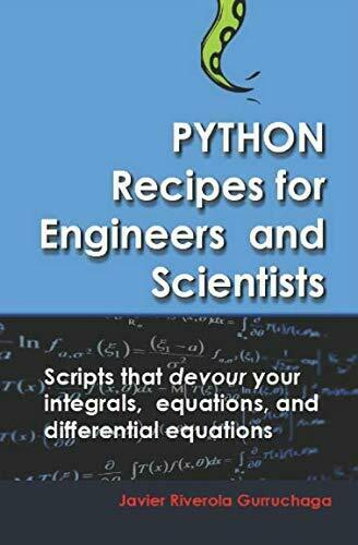 PYTHON RECIPES FOR ENGINEERS AND SCIENTISTS: SCRIPTS THAT By Javier Riverola NEW |