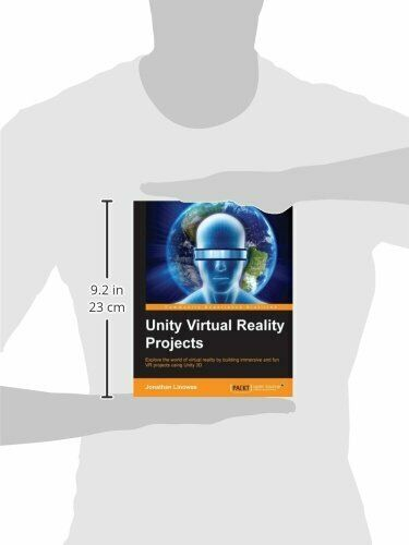 UNITY VIRTUAL REALITY PROJECTS: EXPLORE WORLD OF VIRTUAL By Jonathan Linowes |