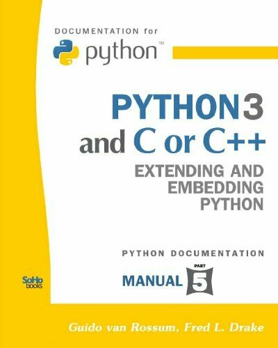 PYTHON 3 AND C OR C++: EXTENDING AND EMBEDDING PYTHON By Fred L. Drake EXCELLENT |