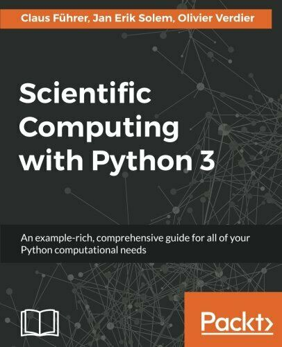 SCIENTIFIC COMPUTING WITH PYTHON 3 – SECOND EDITION By Jan Erik Solem BRAND NEW |