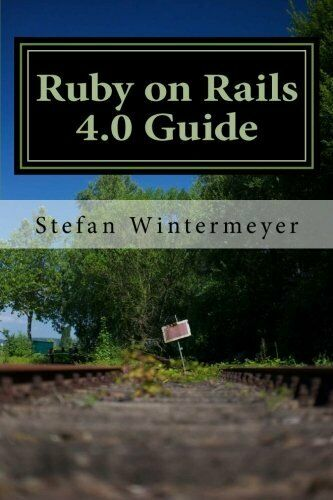 RUBY ON RAILS 4.0 GUIDE: A STEP BY STEP GUIDE TO LEARN By Stefan Wintermeyer NEW  