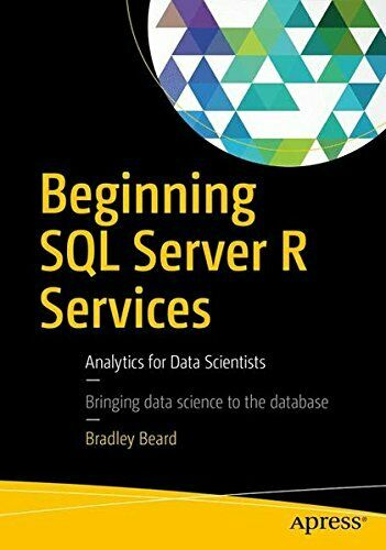 BEGINNING SQL SERVER R SERVICES: ANALYTICS FOR DATA By Bradley Beard *BRAND NEW* |