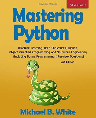 MASTERING PYTHON: MACHINE LEARNING, DATA STRUCTURES, By Michael B. White *VG+* |