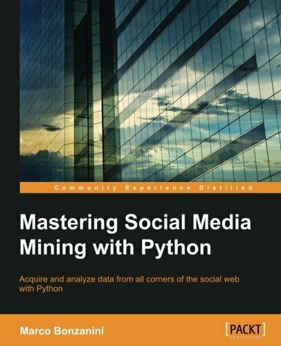 MASTERING SOCIAL MEDIA MINING WITH PYTHON By Marco Bonzanini **BRAND NEW** |