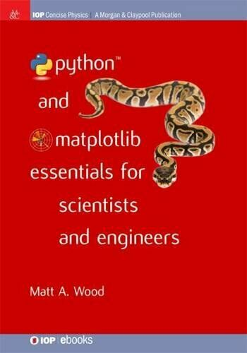 PYTHON AND MATPLOTLIB ESSENTIALS FOR SCIENTISTS AND By Matt A. Wood |