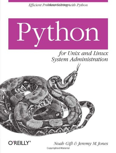 PYTHON FOR UNIX AND LINUX SYSTEM ADMINISTRATION By Noah Gift & Jeremy Jones Mint |