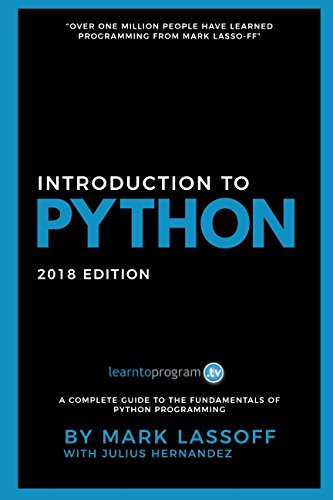 PYTHON FOR BEGINNERS: 2018 EDITION: LEARN TO CODE WITH By Mark Lassoff |