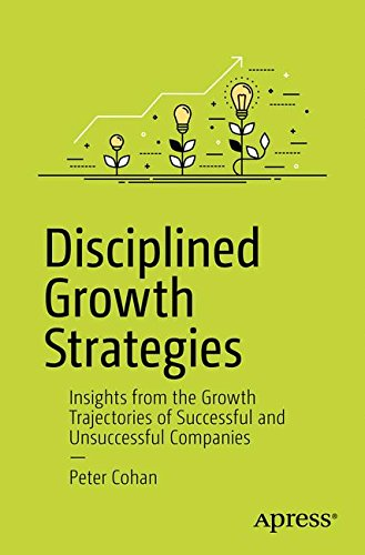 DISCIPLINED GROWTH STRATEGIES: INSIGHTS FROM GROWTH By Peter S. Cohan BRAND NEW |