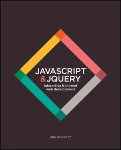 JavaScript and JQuery : Interactive Front-End Web Development by Jon Duckett. .. |