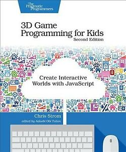 3D Game Programming for Kids : Create Interactive Worlds With Javascript, Pap...