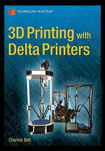 3D PRINTING WITH DELTA PRINTERS By Charles Bell *Excellent Condition* |
