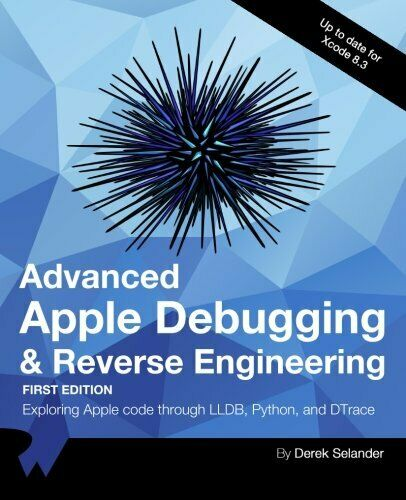 ADVANCED APPLE DEBUGGING & REVERSE ENGINEERING: EXPLORING APPLE By Derek NEW |