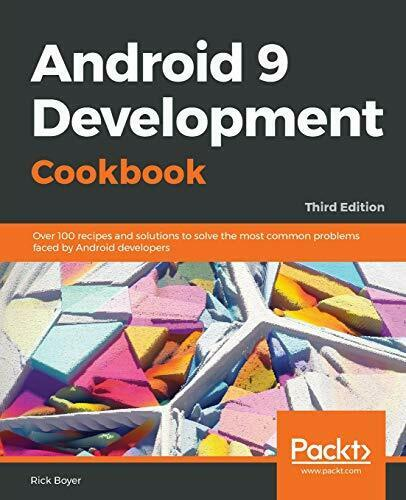 ANDROID 9 DEVELOPMENT COOKBOOK: OVER 100 RECIPES AND By Rick Boyer **Mint** |