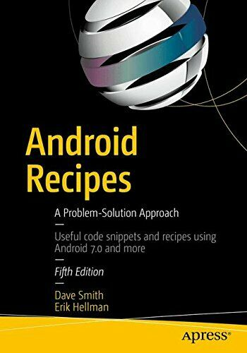 ANDROID RECIPES: A PROBLEM-SOLUTION APPROACH By Erik Hellman |