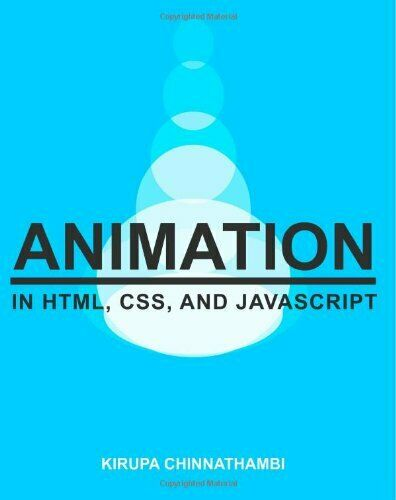 ANIMATION IN HTML, CSS, AND JAVASCRIPT [COLOR VERSION] By Kirupa Chinnathambi |