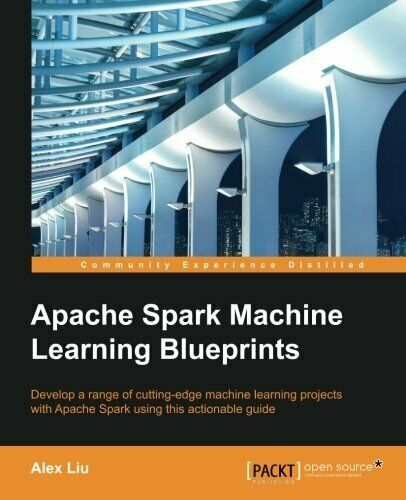 APACHE SPARK MACHINE LEARNING BLUEPRINTS By Alex Liu |