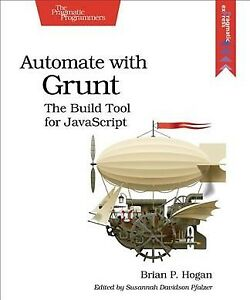 Automate With Grunt : The Build Tool for Javascript, Paperback by Hogan, B |