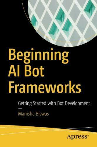 BEGINNING AI BOT FRAMEWORKS: GETTING STARTED WITH BOT By Manisha Biswas |