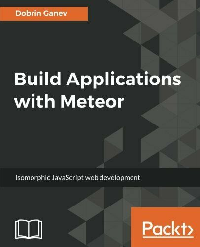 BUILD APPLICATIONS WITH METEOR: ISOMORPHIC JAVASCRIPT WEB By Dobrin Ganev *Mint* |