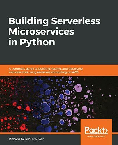 BUILDING SERVERLESS MICROSERVICES IN PYTHON: A COMPLETE By Richard Takashi NEW |