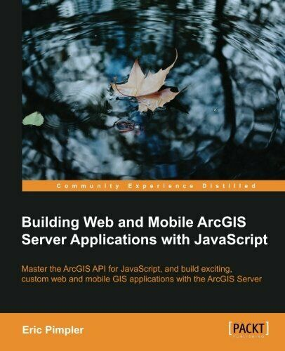 BUILDING WEB AND MOBILE ARCGIS SERVER APPLICATIONS WITH By Eric Pimpler *VG+*