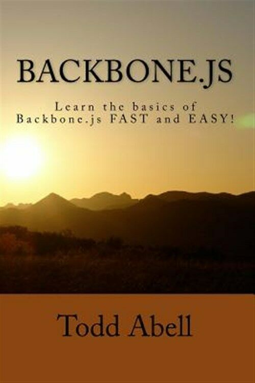 Backbone.js : Learn the Basics of Backbone.js Fast and Easy!, Paperback by Ab… |