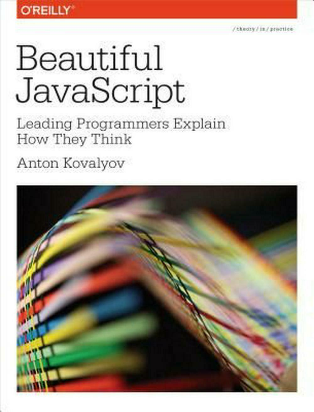 Beautiful JavaScript: Leading Programmers Explain How They Think by Anton Kovaly |