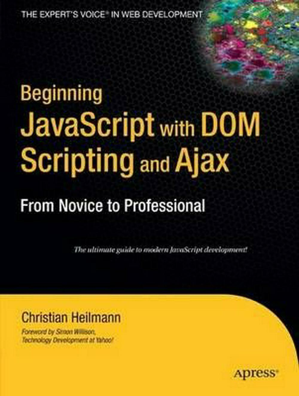 Beginning JavaScript with Dom Scripting and Ajax: From Novice to Professional by |
