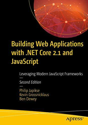 Building Web Applications with .NET Core 2.1 and JavaScript: Leveraging Moder… |