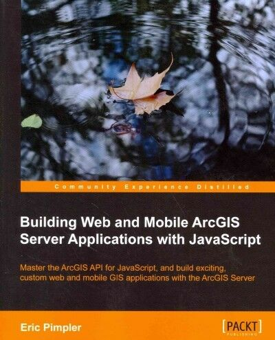 Building Web and Mobile ArcGIS Server Applications With JavaScript, Paperback… |