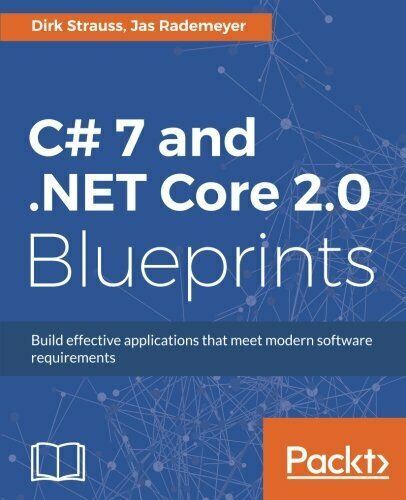 C# 7 AND .NET CORE 2.0 BLUEPRINTS: BUILD EFFECTIVE By Jas Rademeyer |