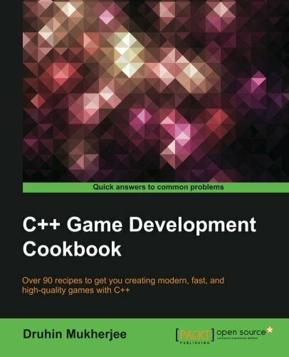 C++ GAME DEVELOPMENT COOKBOOK By Druhin Mukherjee |