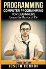 C#: PROGRAMMING: COMPUTER PROGRAMMING FOR BEGINNERS: LEARN BASICS By Joseph Mint