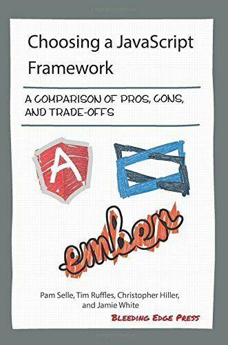 CHOOSING A JAVASCRIPT FRAMEWORK: A COMPARISON OF PROS, By Tim Ruffles BRAND NEW |