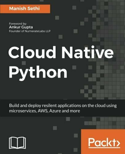 CLOUD NATIVE PYTHON: BUILD AND DEPLOY RESILENT By Manish Sethi *Mint Condition* |