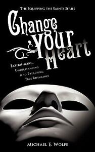 Change Your Heart by Michael E. Wolfe (2010, Paperback) |
