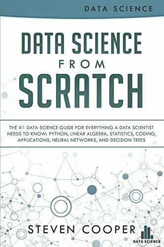 DATA SCIENCE FROM SCRATCH: #1 DATA SCIENCE GUIDE FOR EVERYTHING A By Steven NEW |