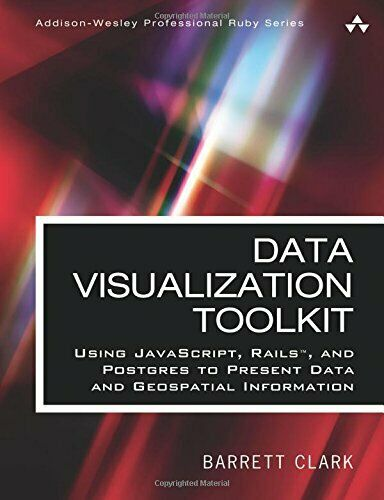 DATA VISUALIZATION TOOLKIT: USING JAVASCRIPT, RAILS, AND POSTGRES By Barrett |