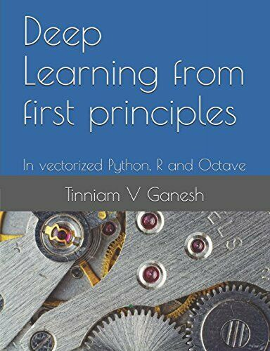 DEEP LEARNING FROM FIRST PRINCIPLES: IN VECTORIZED PYTHON, R AND **Excellent** |