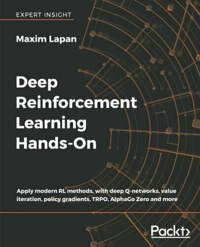 DEEP REINFORCEMENT LEARNING HANDS-ON: APPLY MODERN RL By Maxim Lapan *Excellent* |