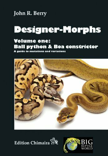 DESIGNER-MORPHS, VOLUME ONE: BALL PYTHON AND BOA By John Berry – Hardcover |