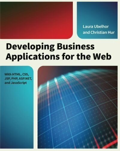 DEVELOPING BUSINESS APPLICATIONS FOR WEB: WITH HTML, CSS, JSP, By Laura NEW |