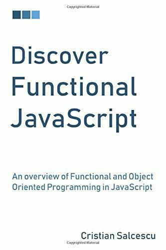 DISCOVER FUNCTIONAL JAVASCRIPT: AN OVERVIEW OF FUNCTIONAL By Cristian Salcescu |