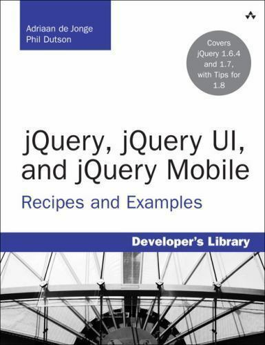 Developer's Library: JQuery, JQuery UI, and JQuery Mobile : Recipes and Examples |