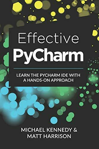 EFFECTIVE PYCHARM: LEARN PYCHARM IDE WITH A HANDS-ON APPROACH By Michael NEW |